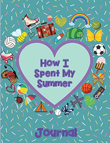 How I Spent My Summer Journal (Heart): Reduce the chance of summer burnout with creative writing. Th