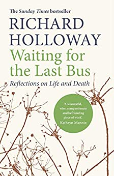 Waiting for the Last Bus: Reflections on Life and Death by [Richard Holloway]