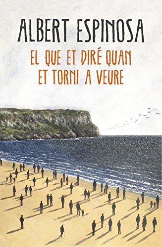 El que et dire quan et torni a veure (Catalan Edition)