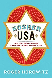 Kosher USA: How Coke Became Kosher and Other Tales of Modern Food (Arts and Traditions of the Table: Perspectives on Culin...