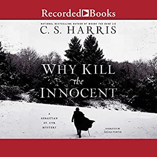 Why Kill the Innocent                   By:                                                                                                                                 C. S. Harris                               Narrated by:                                                                                                                                 Davina Porter                      Length: 10 hrs and 20 mins     413 ratings     Overall 4.6