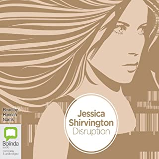 Disruption                   By:                                                                                                                                 Jessica Shirvington                               Narrated by:                                                                                                                                 Hannah Norris                      Length: 9 hrs and 20 mins     26 ratings     Overall 4.3