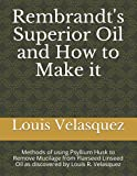 Rembrandt's Superior Oil and How to Make It: Methods of using Psyllium Husk to Remove Mucilage from Flaxseed Linseed Oil as discovered by Louis R. Velasquez