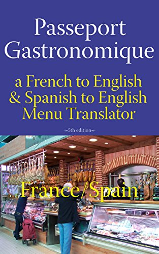 Passeport Gastronomique: France/Spain: a French to English and Spanish to English Menu Translator