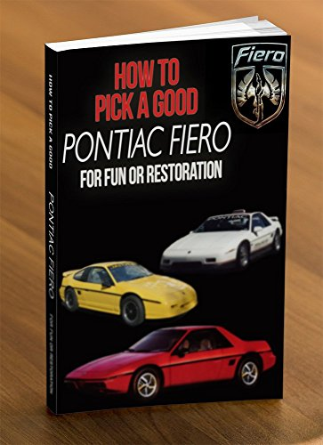 Pontiac Fiero: How to Pick A Good Pontiac Fiero for Fun or Restoration (English Edition)