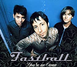 You're an Ocean by Fastball
