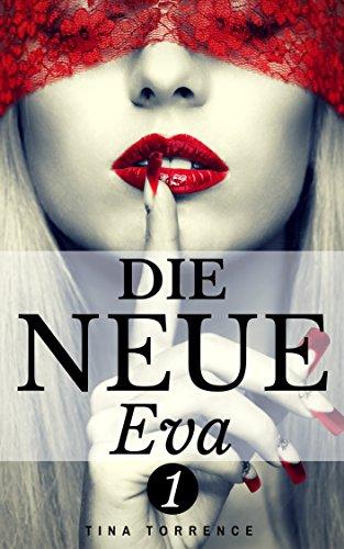 Die Neue Eva 1 - Von der Freundin überfallen, vom Kollegen erpresst - Lust und Scham in der neuen Stadt - Erotische Kurzgeschichte