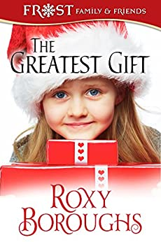 The Greatest Gift (Frost Family Christmas Book 5) by [Roxy Boroughs]