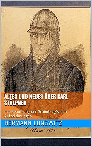 Altes und Neues über Karl Stülpner: mit Benutzung der Schönberg'schen Aufzeichnungen (German Edition)