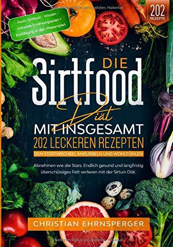 Die Sirtfood Diät – Mit 202 leckeren Rezepten den Stoffwechsel ankurbeln und wohlfühlen: Abnehmen wie die Stars. Endlich gesund und langfristig überschüssiges Fett verlieren mit der Sirtuin Diät