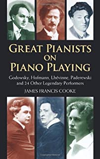 Great Pianists on Piano Playing: Godowsky, Hofmann, Lhevinne, Paderewski and 24 Other Legendary Performers (Dover Books on Music)