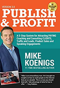 Publish And Profit: A 5-Step System For Attracting Paying Coaching And Consulting Clients, Traffic And Leads, Product Sales and Speaking Engagements by [Mike Koenigs, Ed Rush]