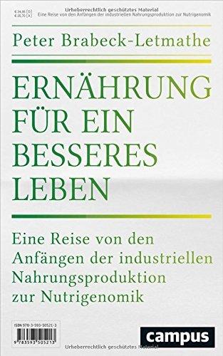 Ernährung für ein besseres Leben: Eine Reise von den Anfängen der industriellen Nahrungsproduktion zur Nutrigenomik by Peter Brabeck-Letmathe (2016-08-11)
