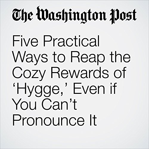 Five Practical Ways to Reap the Cozy Rewards of 'Hygge,' Even if You Can't Pronounce It copertina