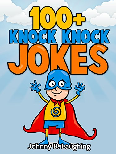 100 Knock Knock Jokes: Funny Knock Knock Jokes for Kids Knock Knock Joke Series Book 1