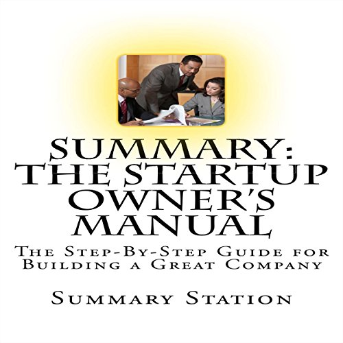 Summary: The Startup Owner's Manual: The Step-by-Step Guide for Building a Great Company                   By:                                                                                                                                 Summary Station                               Narrated by:                                                                                                                                 Brian Ackley                      Length: 43 mins     21 ratings     Overall 3.8