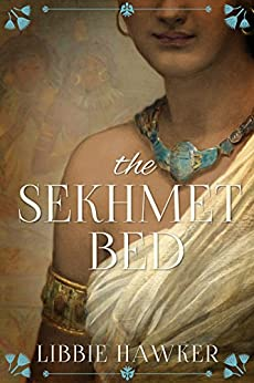 The Sekhmet Bed: A Novel of Ancient Egypt (The She-King Book 1) by [Libbie Hawker]