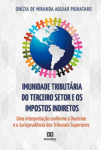 Imunidade Tributária do Terceiro Setor e os Impostos Indiretos: uma interpretação conforme a Doutrina e a Jurisprudência dos Tribunais Superiores