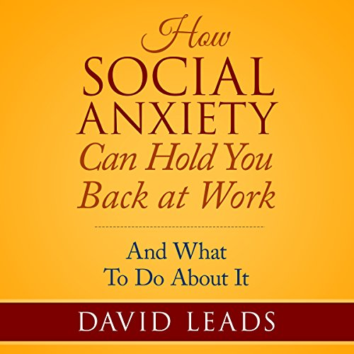 How Social Anxiety Can Hold You Back at Work     And What to Do About It              By:                                                                                                                                 David Leads                               Narrated by:                                                                                                                                 Steve Barnes                      Length: 1 hr and 23 mins     7 ratings     Overall 3.7