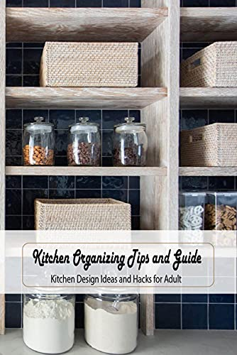 Kitchen Organizing Tips and Guide: Kitchen Design Ideas and Hacks for Adult: Gifts for Father (English Edition)