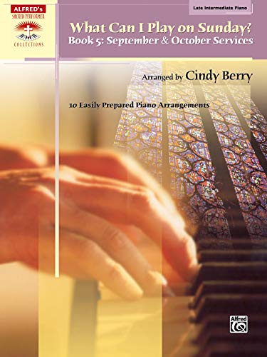 What Can I Play on Sunday?, Bk 5: September & October Services (10 Easily Prepared Piano Arrangements) (Sacred Performer Collections)
