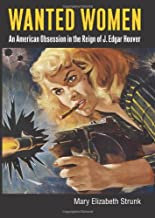 Wanted Women: An American Obsession in the Reign of J. Edgar Hoover (Culture America (Hardcover))