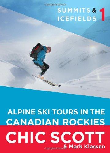 Scott, C: Summits & Icefields 1: Alpine Ski Tours in the Canadian Rockies