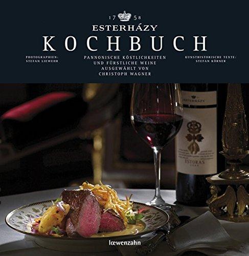 Esterházy Kochbuch: Pannonische Köstlichkeiten und fürstliche Weine