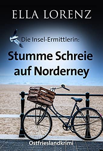 Stumme Schreie auf Norderney: Die Insel-Ermittlerin Ostfrieslandkrimi