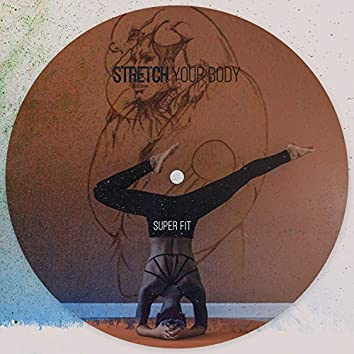 Stretch Your Body - Super Fit