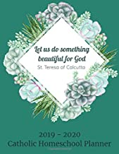 2019-2020 Catholic Homeschool Planner: Let Us Do Something Beautiful For God | St. Teresa of Calcutta