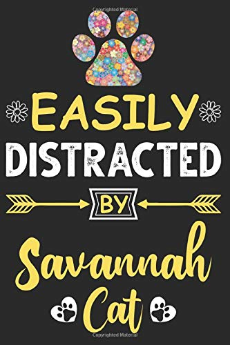 Easily Distracted by Savannah Cat: Awesome lined journal notebook with funny cover & great interior: Perfect gift for Savannah Cat owners & lovers