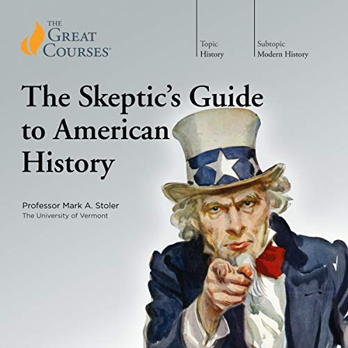 The Skeptic's Guide to American History                   Written by:                                                                                                                                 Mark A. Stoler,                                                                                        The Great Courses                               Narrated by:                                                                                                                                 Mark A. Stoler                      Length: 12 hrs and 1 min     16 ratings     Overall 4.6