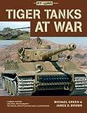 Tiger Tanks at War - Michael Green