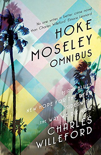 Hoke Moseley Omnibus: Miami Blues, New Hope for the Dead, Sideswipe, The Way We Die Now