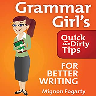 Grammar Girl's Quick and Dirty Tips for Better Writing                   By:                                                                                                                                 Mignon Fogarty                               Narrated by:                                                                                                                                 Mignon Fogarty                      Length: 5 hrs and 54 mins     389 ratings     Overall 4.2