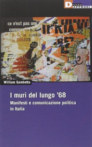 I muri del lungo '68. Manifesti e comunicazione politica in Italia
