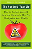 The Hundred-Year Lie: How to Protect Yourself from the Chemicals That Are Destroying Your Health - Randall Fitzgerald
