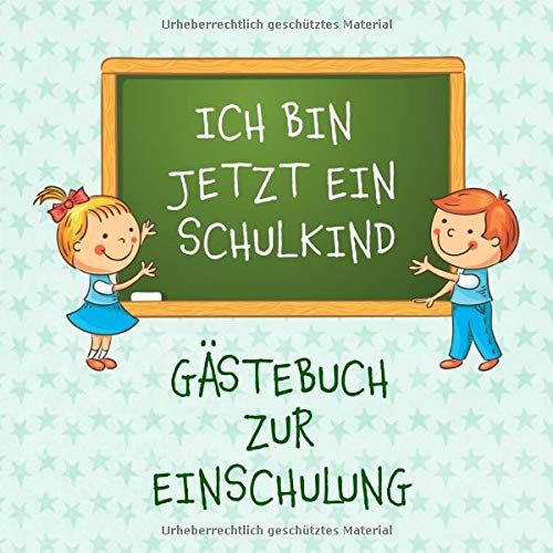 ICH BIN JETZT EIN SCHULKIND: Gästebuch zur Einschulung. Viel Platz für gute Wünsche zum Schulanfang. Zur Erinnerung an den 1. Schultag
