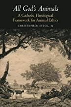 All God's Animals: A Catholic Theological Framework for Animal Ethics (Moral Traditions)