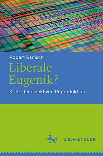 Liberale Eugenik?: Kritik der selektiven Reproduktion (German Edition)