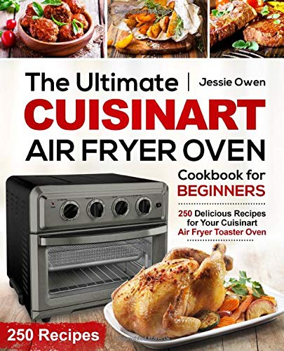 The Ultimate Cuisinart Air Fryer Oven Cookbook for Beginners: 250 Delicious Recipes for Your Cuisinart Air Fryer Toaster Oven (Cuisinart Oven coobkook, Band 1)