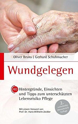 Wundgelegen - 40 Hintergründe, Einsichten und Tipps zum unterschätztem Lebensrisiko Pflege.: 2. vollständig überarbeitete Auflage