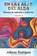 En las alas del alba: Historias de esperanza y redención (Spanish Edition)