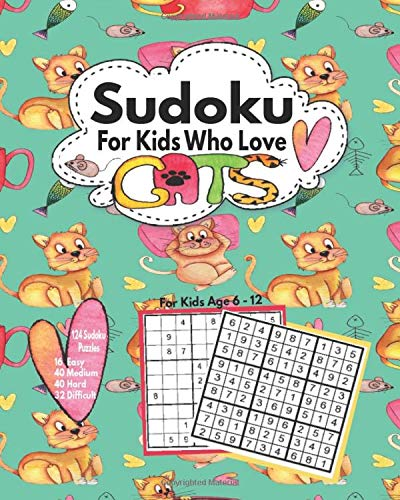 Sudoku For Kids Who Love Cats: Fun Sudoku Puzzles For Clever Children Age 6 -12 To Solve | Easy, Medium, Hard And Difficult Challenging Puzzles