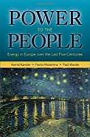 Power to the People: Energy in Europe over the Last Five Centuries (The Princeton Economic History of the Western World) by Astrid Kander Paolo Malanima Paul Warde(2015-12-29)