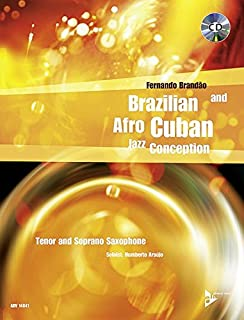 Brazilian and Afro-Cuban Jazz Conception -- Tenor and Soprano Saxophone: Book & CD (Advance Music: Brazilian and Afro-Cuban Jazz Conception)
