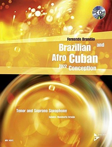 Brazilian and Afro-Cuban Jazz Conception: Tenor- und Sopran-Saxophon. Lehrbuch mit CD.: 17 Intermediate Tunes with Additional Exercises and Grooves. Tenor- und Sopran-Saxophon. Lehrbuch mit CD.