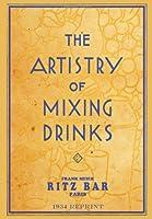 The Artistry of Mixing Drinks: By Frank Meier, Ritz Bar, Paris; 1934 Reprint