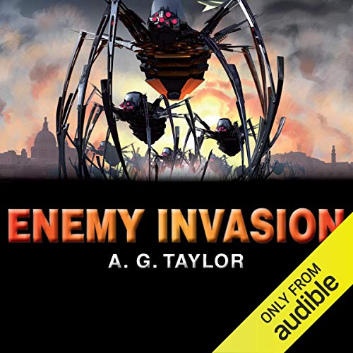 Enemy Invasion                   By:                                                                                                                                 A. G. Taylor                               Narrated by:                                                                                                                                 Stephen Perring                      Length: 10 hrs and 6 mins     5 ratings     Overall 4.2